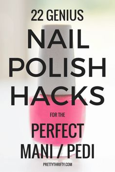 Perfectly Polished: 22 Nail Polish Tips, Tricks & Hacks for a Flawless Manicure & Pedicure