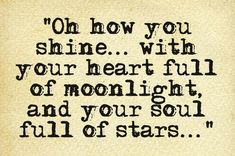 """L - star quotes: """"Oh how you shine. with your heart full of moonlight, and your soul full of stars. Moon Quotes, Star Quotes, Night Owl Quotes, Quotes About Stars, Poetry Quotes, Words Quotes, Sayings, Life Quotes, Reality Quotes"""