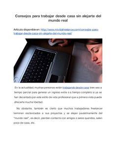Consejos para trabajar desde casa sin alejarte del mundo real Artículo disponible en: http://www.mividafreelance.com/conse...