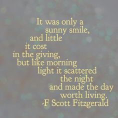 """""""... it scattered the night and made the day worth living"""" -F. Scott Fitzgerald"""