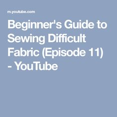 Beginner's Guide to Sewing Difficult Fabric (Episode 11) - YouTube
