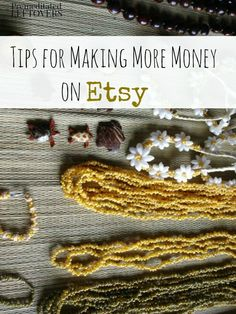 7 Ways to Make More Money on Etsy including tips for listing on Etsy, communicating with customers on Etsy, and finding out what is selling on Etsy.