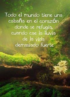Todo el mundo tiene una cabaña en el corazón donde se refugia...*