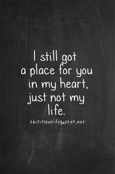 I Still Got A Place For You In My Heart, Just Not My Life life quotes quotes quote moving on quotes quotes about moving on N and J Great Quotes, Me Quotes, Motivational Quotes, Inspirational Quotes, Super Quotes, People Quotes, Break The Rules Quotes, Breakup Quotes For Guys, Friendship Breakup Quotes