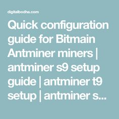 Quick configuration guide for Bitmain Antminer miners | antminer s9 setup guide | antminer t9 setup | antminer s9 installation guide | antminer s9 software