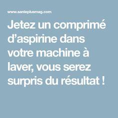 Jetez un comprimé d'aspirine dans votre machine à laver, vous serez surpris du résultat !