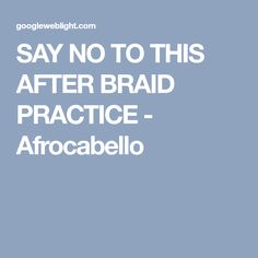 SAY NO TO THIS AFTER BRAID PRACTICE - Afrocabello