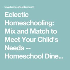 Eclectic Homeschooling: Mix and Match to Meet Your Child's Needs -- Homeschool Diner -- HomeschoolDiner.com