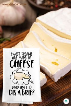 """Want more cheese? If the answer is always yes, you need to buy this cheese towel kitchen, Honey Dew Gift """"Sweet Dreams are Made of Cheese, Who Am I to Dis a Brie"""". Actual cheese slice not included. Sorry!"""