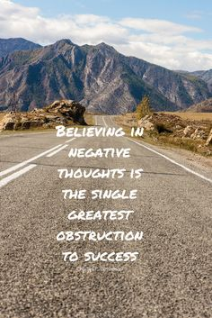 Believing in negative thought is the single greatest obstruction to success - Charles F. Negative Thoughts, Good Thoughts, My Life, Believe, Country Roads, Journey, Inspirational Quotes, Success, Positivity