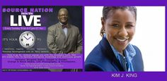 http://www.blogtalkradio.com/sourceradio/2015/08/23/everything-wkathy-b-kim-j-king-dr-towanna-freeman-pastor-kenny-smith  Source Nation! Join us tonight at 6:15 for, It's Your TIME: Personal Development with Dr. Jackson, as he welcomes Author & Motivational Speaker, K.j. King into the studio to discuss, Personal Development: The Role of Law in our Personal and Professional Lives.  tjackphd @trecie_jeffcoat @aautvradio @srn_kathyb @kathyb918 @ASCyouth @SharRonJamison