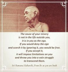 The cause of your misery is the ego ~ Ramana Maharshi Words Of Wisdom Quotes, Faith Quotes, Indian Philosophy, Eastern Philosophy, Advaita Vedanta, Ramana Maharshi, Silence Quotes, Mindfulness Meditation, Spiritual Meditation