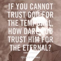 """""""If you cannot trust God for the temporal, how dare you trust him for the eternal? Biblical Quotes, Religious Quotes, Bible Verses Quotes, Spiritual Quotes, Faith Quotes, Scriptures, Pastor Quotes, Great Quotes, Quotes To Live By"""