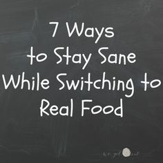 I wish I would have read this post last fall. Good advice and lovely perspective. - kh  [7 Ways to Stay Sane While Switching to Real Food - We Got Real]