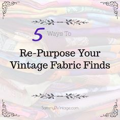 How To Use Vintage Fabrics in your next DIY Projects | Handmade Craft Tutorials for Home Decor