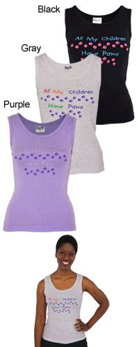 All my Children have Paws tank top.  this is so true in my house.  We have 4 wonderful fur-babies.   Just in case anyone wants to have birthday ideas for me i would love this in purple. 2xl