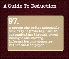 97: A person who writes awkwardly or slowly is probably used to communicating through typed messages and storing information on a computer rather than on paper.