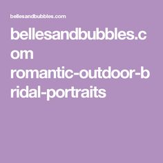 bellesandbubbles.com romantic-outdoor-bridal-portraits