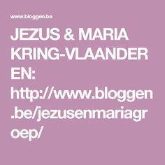 JEZUS & MARIA KRING-VLAANDEREN: http://www.bloggen.be/jezusenmariagroep/