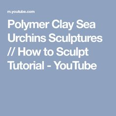 Polymer Clay Sea Urchins Sculptures // How to Sculpt Tutorial - YouTube