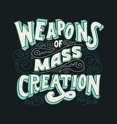 Weapons of MASS Creation ;)