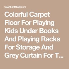 Colorful Carpet Floor For Playing Kids Under Books And Playing Racks For Storage And Grey Curtain For Traditional Playroom Ideas Playroom Ideas for Smart Kids Decorations with tv playroom wallpaper ideas for toddler girl  | Banff2008