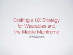 Crafting a UX Strategy for Wearables and the Mobile Mainframe
