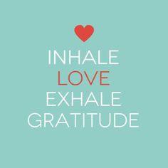 Inhale, Love, Exhale, Gratitude