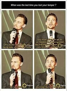 "Can we just talk about the fact that Tom Hiddleston thinks that constitutes ""losing your temper""?  ;-)"