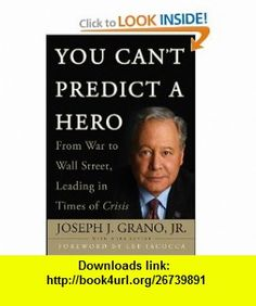 You Cant Predict a Hero From War to Wall Street, Leading in Times of Crisis (9780470411674) Joseph J. Grano, Mark Levine, Lee Iacocca , ISBN-10: 0470411678  , ISBN-13: 978-0470411674 ,  , tutorials , pdf , ebook , torrent , downloads , rapidshare , filesonic , hotfile , megaupload , fileserve