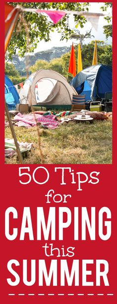 50 Tips for Camping this Summer - Going camping this Summer? Make your camping trip the best ever with these 50 clever and useful Tips for Camping this Summer. Going with the family this year! I'll definitely use these tips!