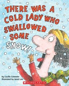 There Was A Cold Lady Who Swallowed Some Snow! Lessons, Ideas, Printables. Love these books.