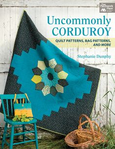 Uncommonly Corduroy: Quilt Patterns, Bag Patterns, and More by Stephanie Dunphy