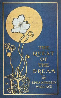 Edna Kingsley Wallace, The Quest of the Dream, New York: G. P. Putnam's Sons, 1913. Cover by Margaret Armstrong.