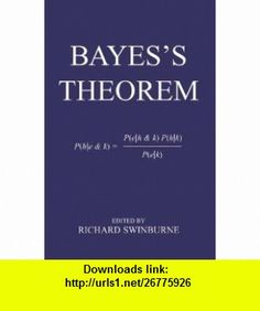 Bayess Theorem (Proceedings of the British Academy) (9780197263419) Richard Swinburne , ISBN-10: 0197263410  , ISBN-13: 978-0197263419 ,  , tutorials , pdf , ebook , torrent , downloads , rapidshare , filesonic , hotfile , megaupload , fileserve