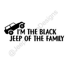 I'M THE BLACK JEEP OF THE FAMILY -- Jeep Decal, Jeep Sticker, Jeep Girl Decal, Jeep Girl Sticker, Jeep Wrangler, Jeep Cherokee, Jeep Life