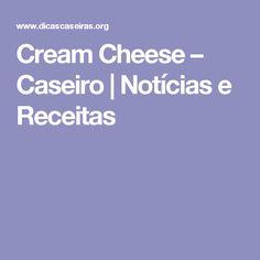 Cream Cheese – Caseiro  |  Notícias e Receitas