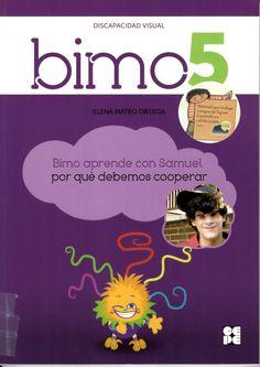 Bimo aprende con Samuel por qué debemos cooperar :[discapacidad visual] / Elena Mateo Ortega http://absysnetweb.bbtk.ull.es/cgi-bin/abnetopac01?TITN=525713