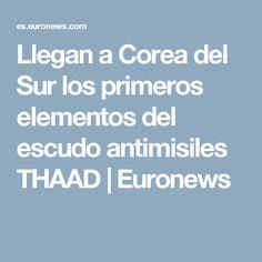 Llegan a Corea del Sur los primeros elementos del escudo antimisiles THAAD | Euronews