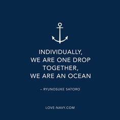 Individually we are one drop, together we are an ocean Ryunosuke Satoro #nautical #togetherness #quote #ocean #water