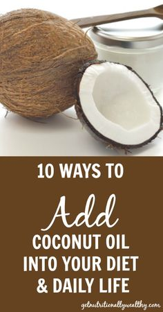 10 Ways To Add Coconut Oil Into Your Diet & Daily Life | getnutritionallyw...