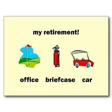 My Retirement:  office, briefcase, car    (All covered!)
