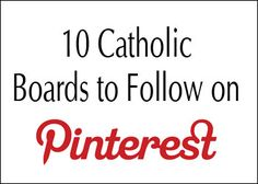 10 Catholic Boards to Follow on Pinterest