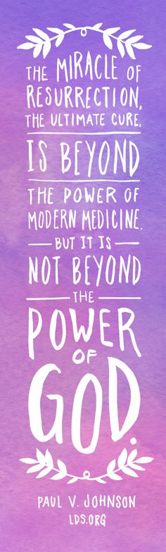"""The miracle of resurrection, the ultimate cure, is beyond the power of modern medicine. But it is not beyond the power of God."" —Paul V. Johnson #LDS"