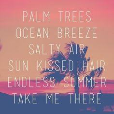 Palm trees ocean breeze sun kissed hair Endless summer take me there New Quotes, Daily Quotes, Life Quotes, Inspirational Quotes, Funny Quotes, Quotes Images, Motivational, Everyday Quotes, Uplifting Quotes