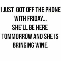 Friday bringing wine haha