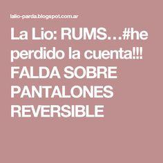La Lio: RUMS…#he perdido la cuenta!!! FALDA SOBRE PANTALONES REVERSIBLE