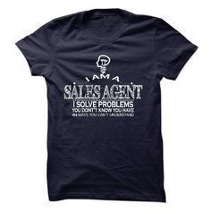 i am SALES AGENT. i solve problems T Shirt, Hoodie, Sweatshirt