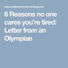 8 Reasons no one cares you're tired: Letter from an Olympian Think Happy Thoughts, No One Cares, Care About You, Olympians, Tired, Lettering, Basketball Drills, Girls Basketball, Happiness