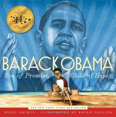 "Barack Obama: Son of Promise, Child of Hope, by Nikki Grimes, illus. by Bryan Collier | ""Inspirational is the word for this glowing picture-book biography, framed by the fictional story of a small African American boy who asks his loving, single-parent mom to tell him about Barack Obama."""